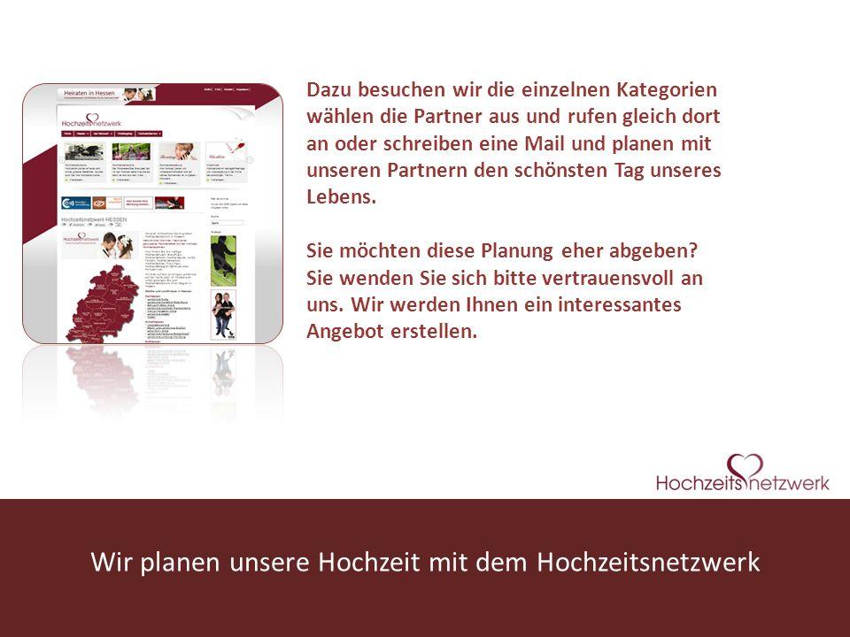 www.hochzeitsnetzwerk.de Dazu besuchen wir die einzelnen Kategorien wählen die Partner aus und rufen gleich dort an oder schreiben eine Mail und plane