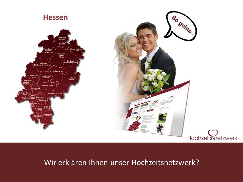 www.hochzeitsnetzwerk.deWir erklären Ihnen unser Hochzeitsnetzwerk? Hessen?