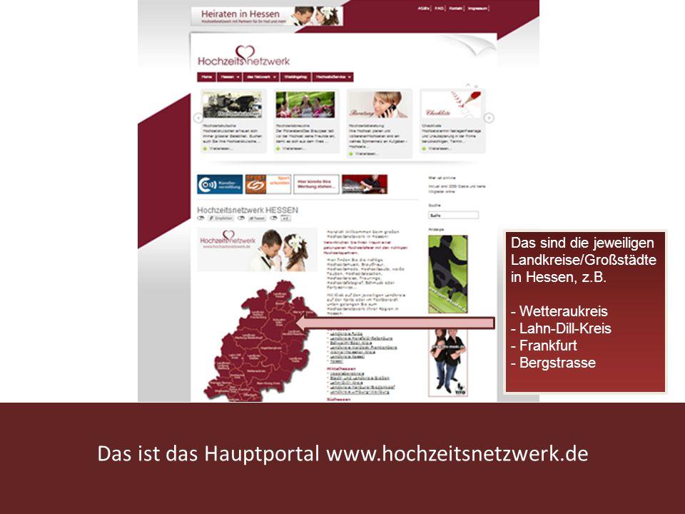 www.hochzeitsnetzwerk.de Das ist das Hauptportal www.hochzeitsnetzwerk.de Das sind die jeweiligen Landkreise/Großstädte in Hessen, z.B. - Wetteraukrei