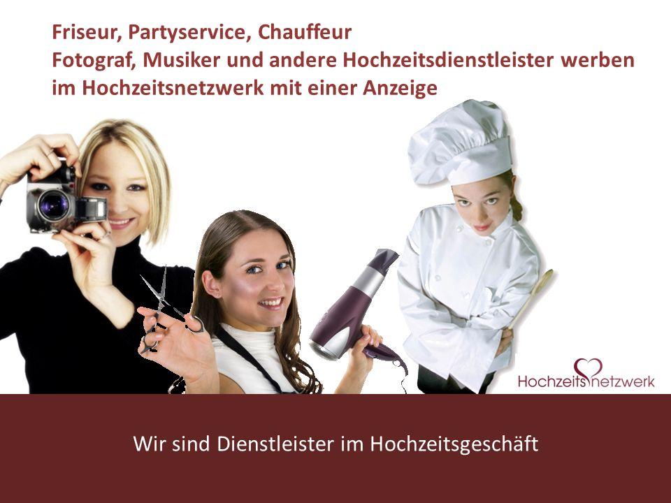 www.hochzeitsnetzwerk.de Friseur, Partyservice, Chauffeur Fotograf, Musiker und andere Hochzeitsdienstleister werben im Hochzeitsnetzwerk mit einer An