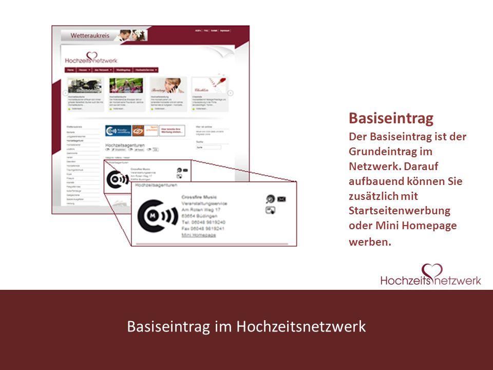 www.hochzeitsnetzwerk.de Basiseintrag Der Basiseintrag ist der Grundeintrag im Netzwerk. Darauf aufbauend können Sie zusätzlich mit Startseitenwerbung