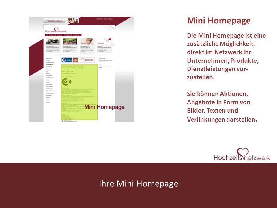 www.hochzeitsnetzwerk.de Ihre Mini Homepage Die Mini Homepage ist eine zusätzliche Möglichkeit, direkt im Netzwerk Ihr Unternehmen, Produkte, Dienstleistungen vor- zustellen.