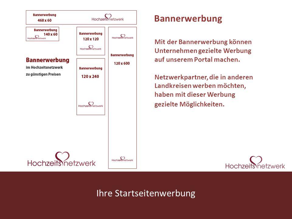 www.hochzeitsnetzwerk.de Ihre Startseitenwerbung Mit der Bannerwerbung können Unternehmen gezielte Werbung auf unserem Portal machen. Netzwerkpartner,