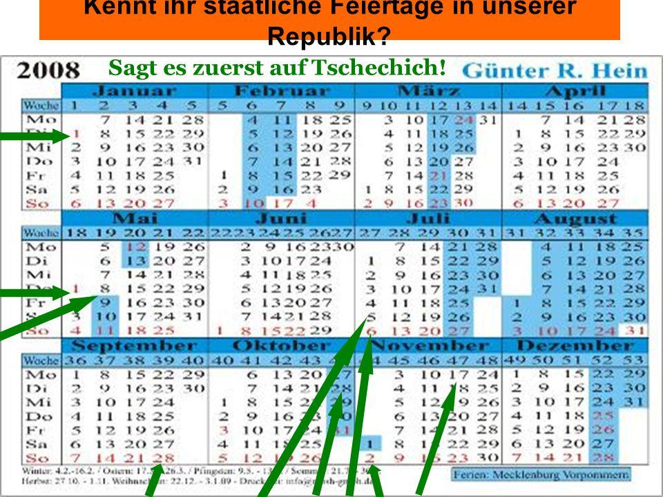 Kennt ihr staatliche Feiertage in unserer Republik? 2008 Sagt es zuerst auf Tschechich!