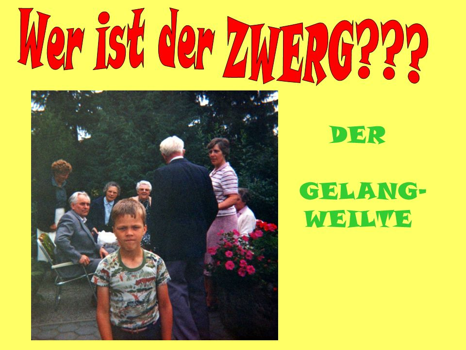 DER GELANG- WEILTE