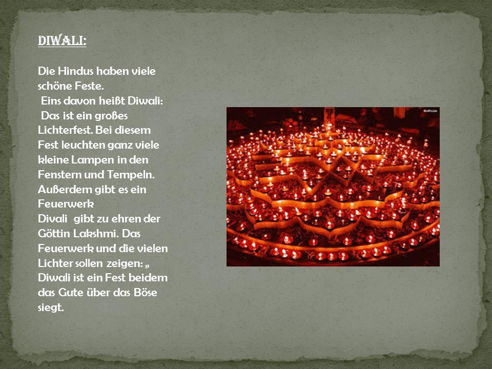 Diwali: Die Hindus haben viele schöne Feste. Eins davon heißt Diwali: Das ist ein großes Lichterfest. Bei diesem Fest leuchten ganz viele kleine Lampe