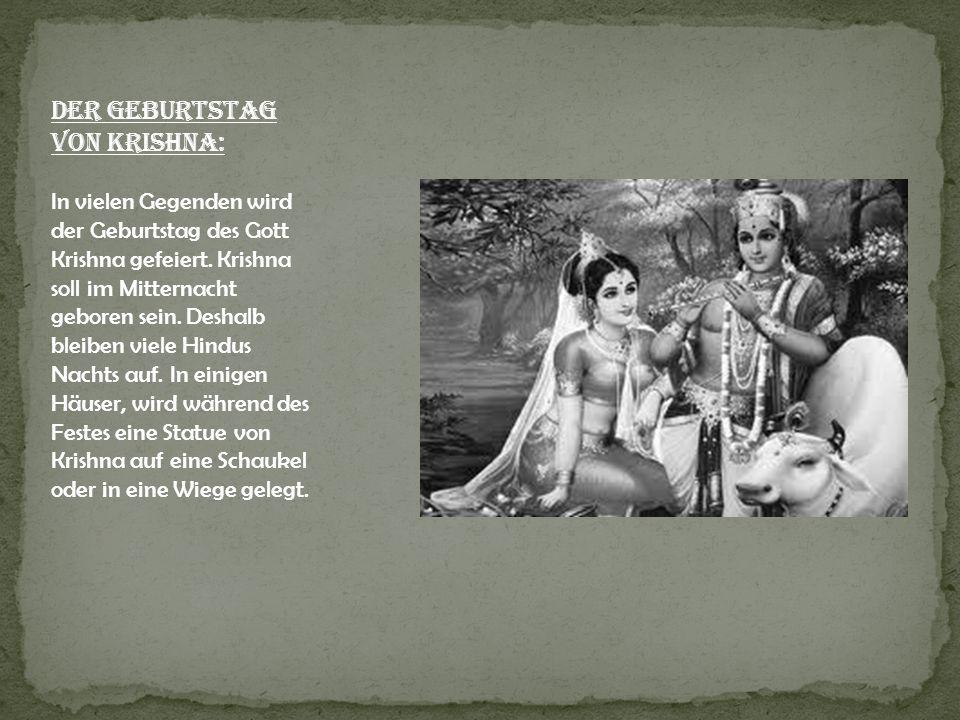 Der Geburtstag von Krishna: In vielen Gegenden wird der Geburtstag des Gott Krishna gefeiert. Krishna soll im Mitternacht geboren sein. Deshalb bleibe
