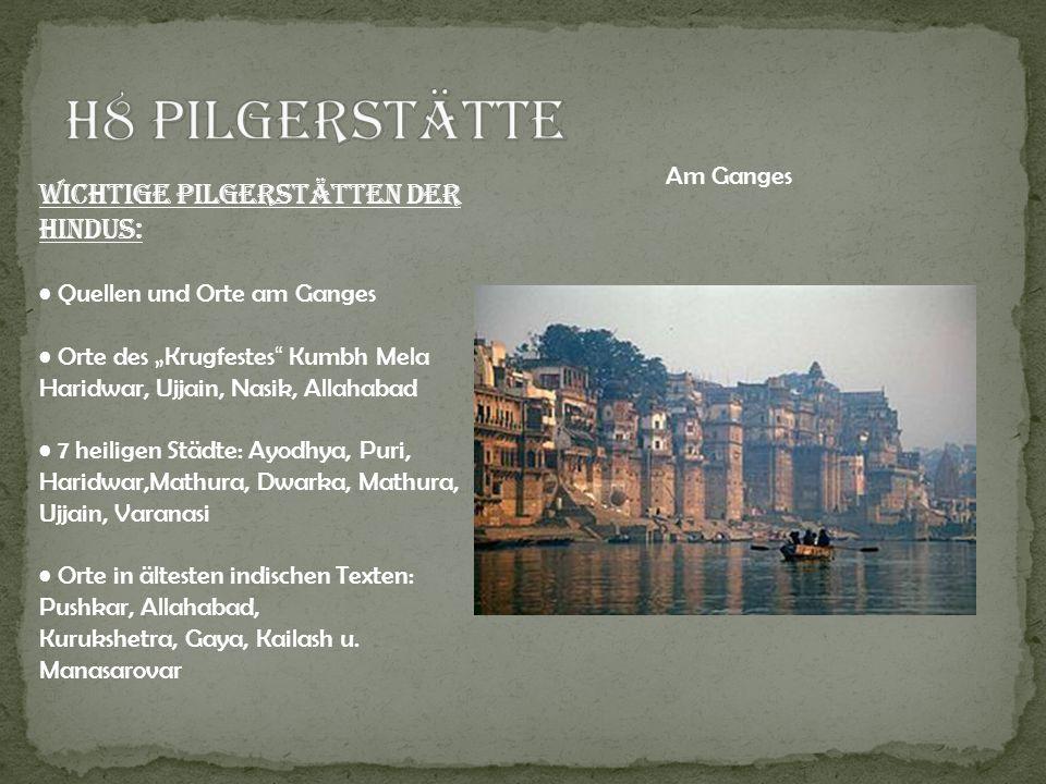 Wichtige Pilgerstätten der Hindus: Quellen und Orte am Ganges Orte des Krugfestes Kumbh Mela Haridwar, Ujjain, Nasik, Allahabad 7 heiligen Städte: Ayo