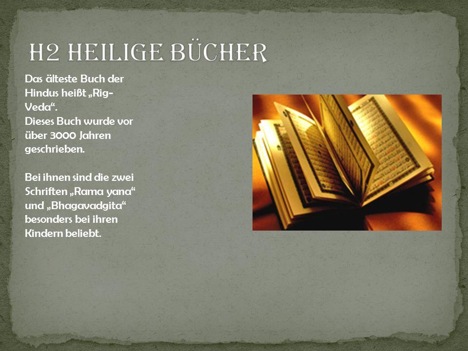 Das älteste Buch der Hindus heißt Rig- Veda. Dieses Buch wurde vor über 3000 Jahren geschrieben. Bei ihnen sind die zwei Schriften Rama yana und Bhaga