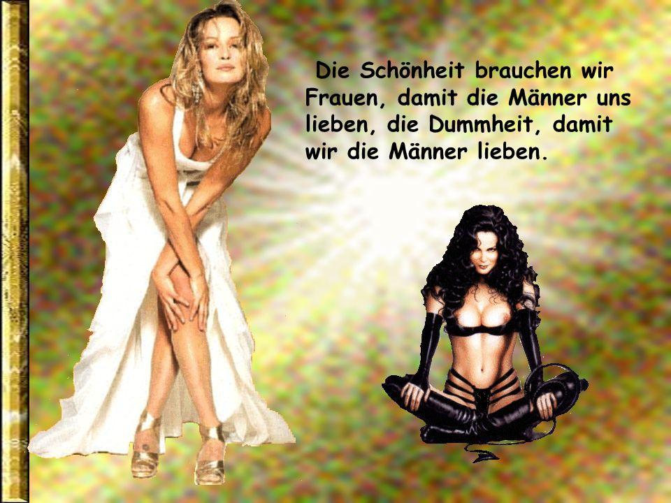 Die Männer beteuern immer, sie lieben die innere Schönheit der Frau - komischerweise gucken sie aber ganz woanders hin. Die Männer beteuern immer, sie