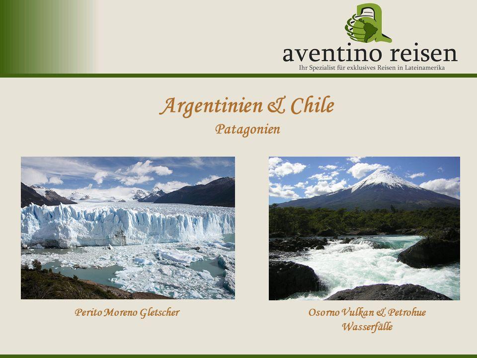 Argentinien & Chile Patagonien Perito Moreno GletscherOsorno Vulkan & Petrohue Wasserfälle