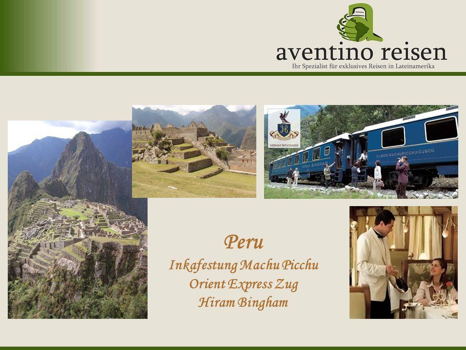 Argentinien: Oktoberfest Uruguay: Karneval Peru Inkafestung Machu Picchu Orient Express Zug Hiram Bingham