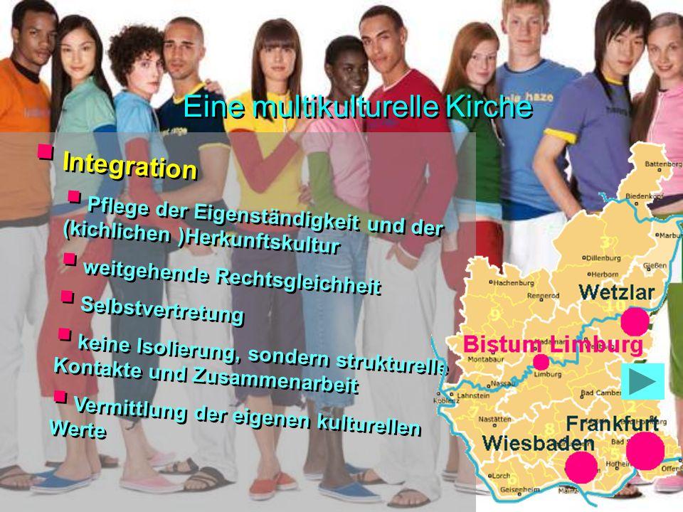 Integration Pflege der Eigenständigkeit und der (kichlichen )Herkunftskultur weitgehende Rechtsgleichheit Selbstvertretung keine Isolierung, sondern strukturelle Kontakte und Zusammenarbeit Vermittlung der eigenen kulturellen Werte Integration Pflege der Eigenständigkeit und der (kichlichen )Herkunftskultur weitgehende Rechtsgleichheit Selbstvertretung keine Isolierung, sondern strukturelle Kontakte und Zusammenarbeit Vermittlung der eigenen kulturellen Werte Eine multikulturelle Kirche