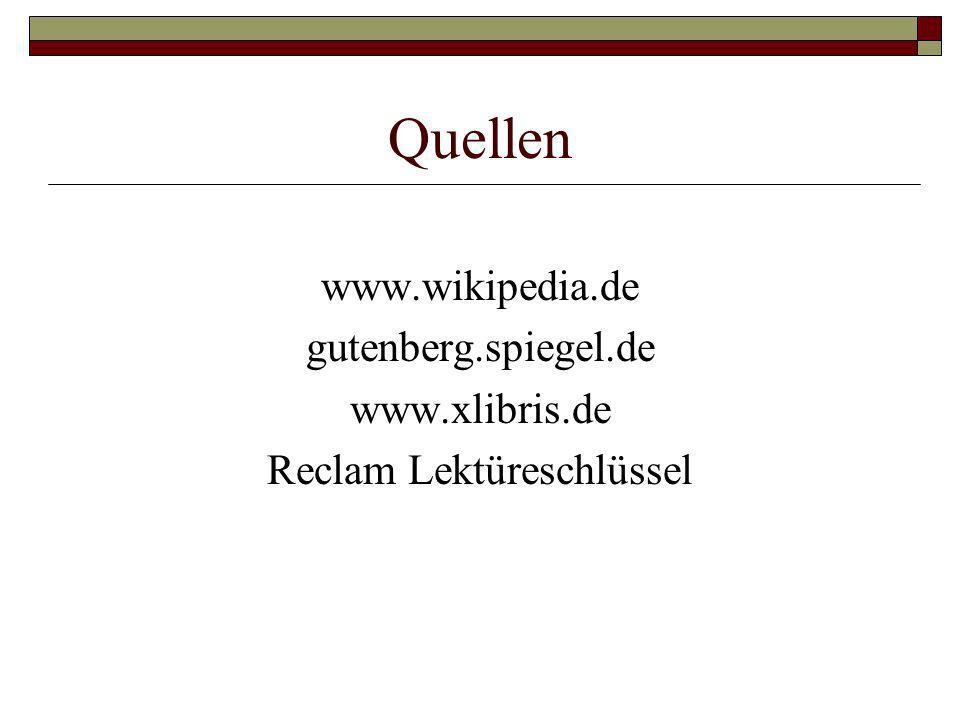 Quellen www.wikipedia.de gutenberg.spiegel.de www.xlibris.de Reclam Lektüreschlüssel