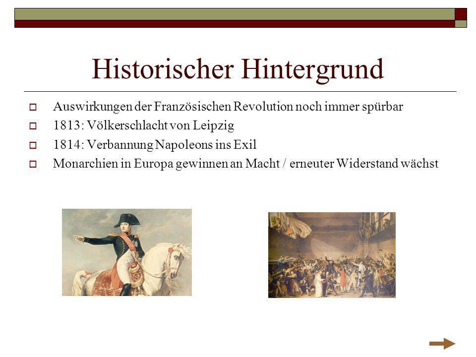 Historischer Hintergrund Auswirkungen der Französischen Revolution noch immer spürbar 1813: Völkerschlacht von Leipzig 1814: Verbannung Napoleons ins
