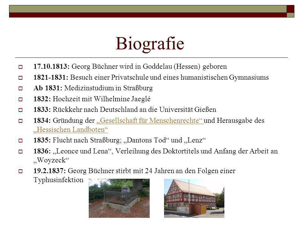 Biografie 17.10.1813: Georg Büchner wird in Goddelau (Hessen) geboren 1821-1831: Besuch einer Privatschule und eines humanistischen Gymnasiums Ab 1831