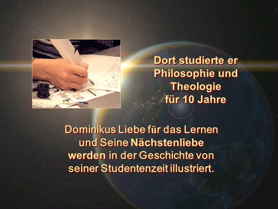 Dort studierte er Philosophie und Theologie für 10 Jahre Dort studierte er Philosophie und Theologie für 10 Jahre Dominikus Liebe f ü r das Lernen und