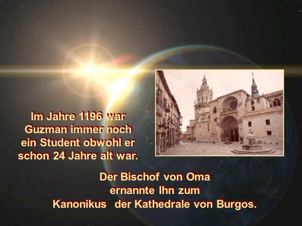 Im Jahre 1196 war Guzman immer noch ein Student obwohl er schon 24 Jahre alt war. Der Bischof von Oma ernannte Ihn zum Kanonikus der Kathedrale von Bu