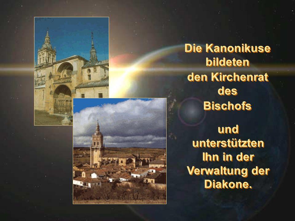 Die Kanonikuse bildeten den Kirchenrat des Bischofs Die Kanonikuse bildeten den Kirchenrat des Bischofs und unterstützten Ihn in der Verwaltung der Di