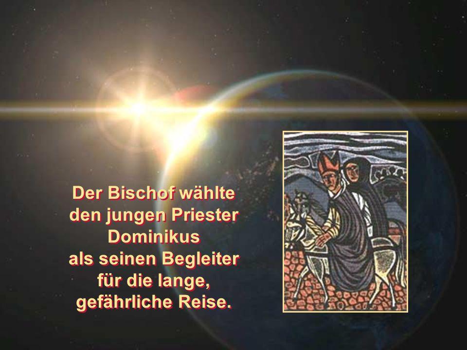Der Bischof wählte den jungen Priester Dominikus als seinen Begleiter für die lange, gefährliche Reise. Der Bischof wählte den jungen Priester Dominik