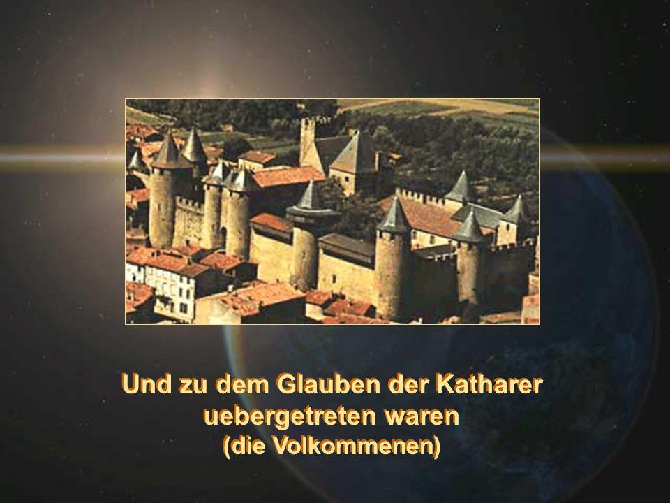 Und zu dem Glauben der Katharer uebergetreten waren (die Volkommenen) Und zu dem Glauben der Katharer uebergetreten waren (die Volkommenen)