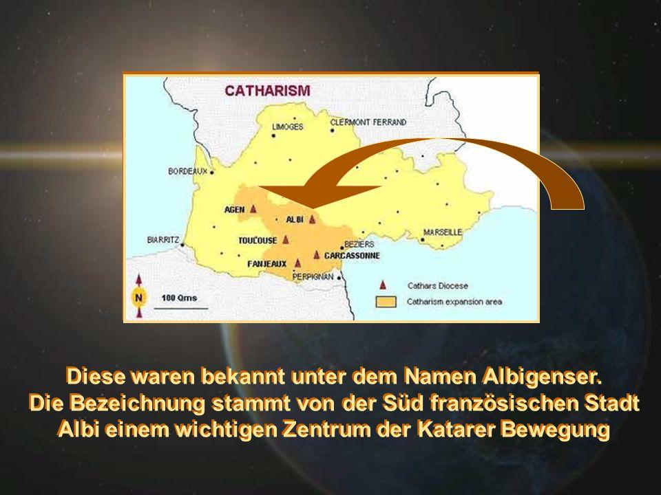 Diese waren bekannt unter dem Namen Albigenser. Die Bezeichnung stammt von der Süd französischen Stadt Albi einem wichtigen Zentrum der Katarer Bewegu