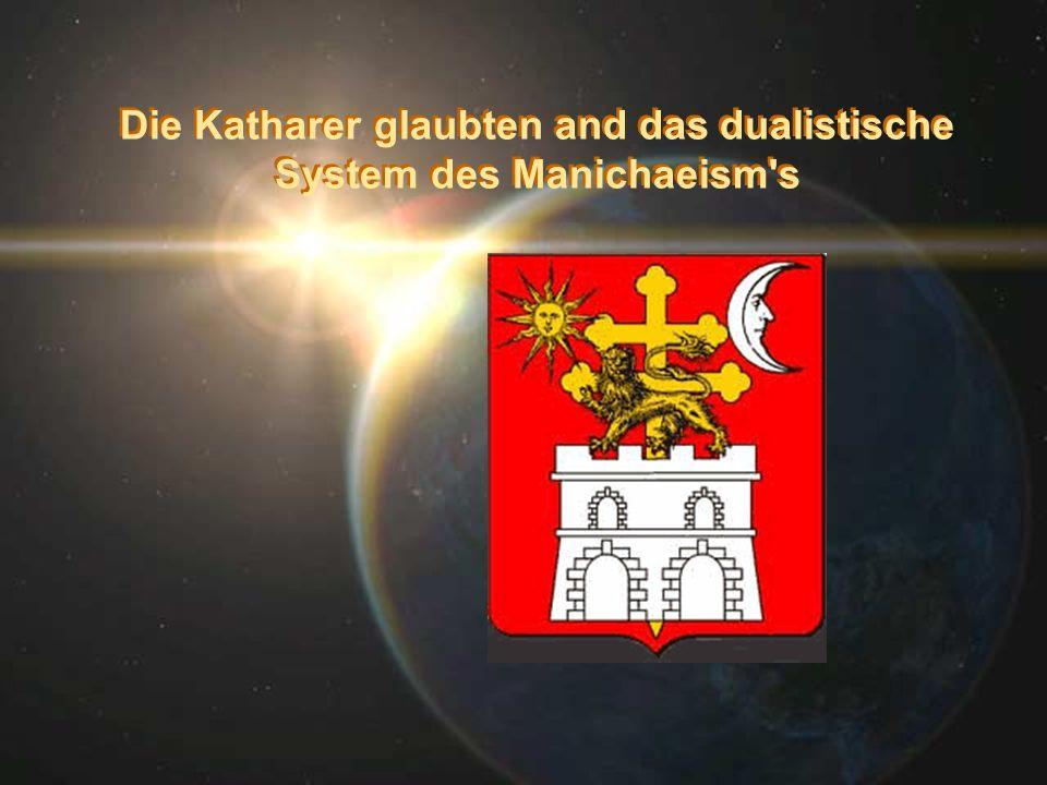 Die Katharer glaubten and das dualistische System des Manichaeism's