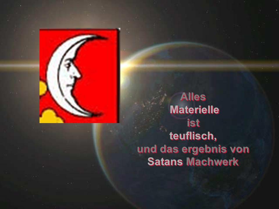 Alles Materielle ist teuflisch, und das ergebnis von Satans Machwerk Alles Materielle ist teuflisch, und das ergebnis von Satans Machwerk