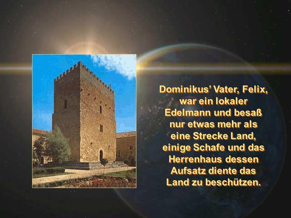 Dominikus Vater, Felix, war ein lokaler Edelmann und besaß nur etwas mehr als eine Strecke Land, einige Schafe und das Herrenhaus dessen Aufsatz dient
