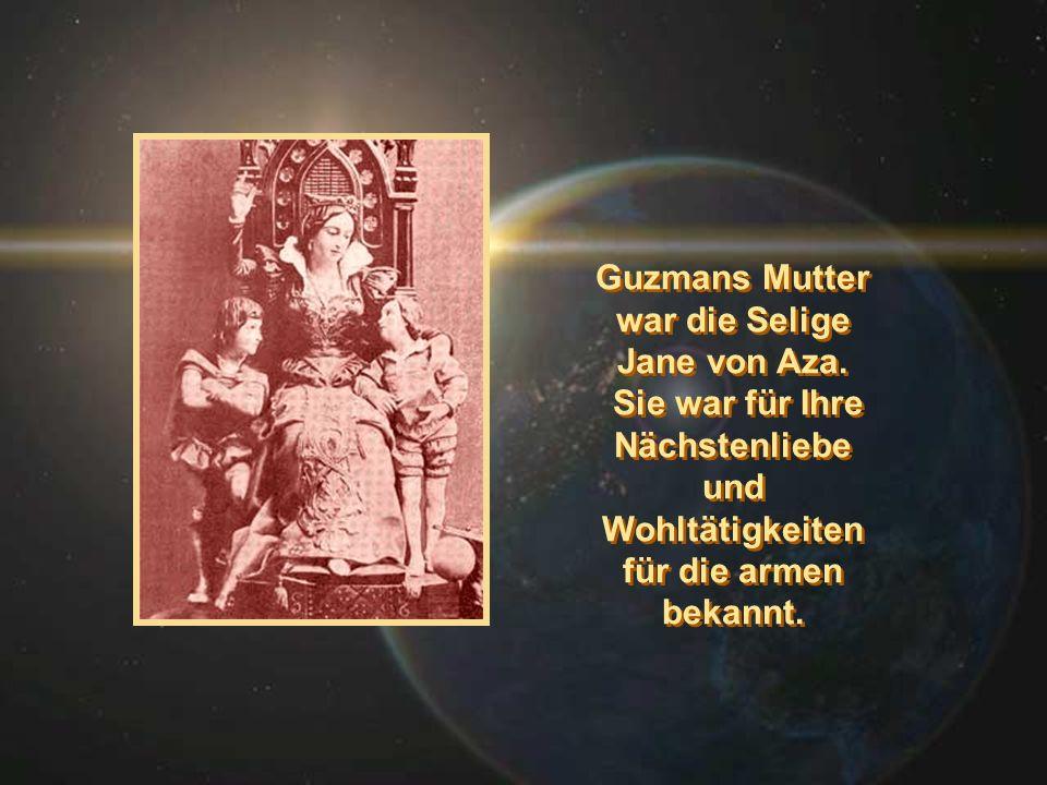 Guzmans Mutter war die Selige Jane von Aza. Sie war für Ihre Nächstenliebe und Wohltätigkeiten für die armen bekannt. Guzmans Mutter war die Selige Ja