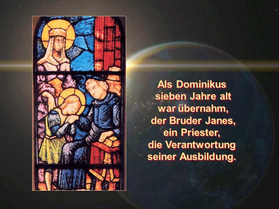 Als Dominikus sieben Jahre alt war übernahm, der Bruder Janes, ein Priester, die Verantwortung seiner Ausbildung. Als Dominikus sieben Jahre alt war ü
