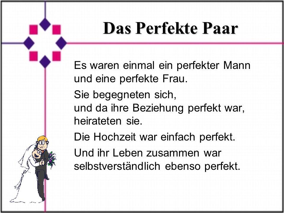 Das Perfekte Paar Es waren einmal ein perfekter Mann und eine perfekte Frau.
