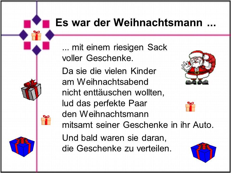 Es war der Weihnachtsmann......mit einem riesigen Sack voller Geschenke.