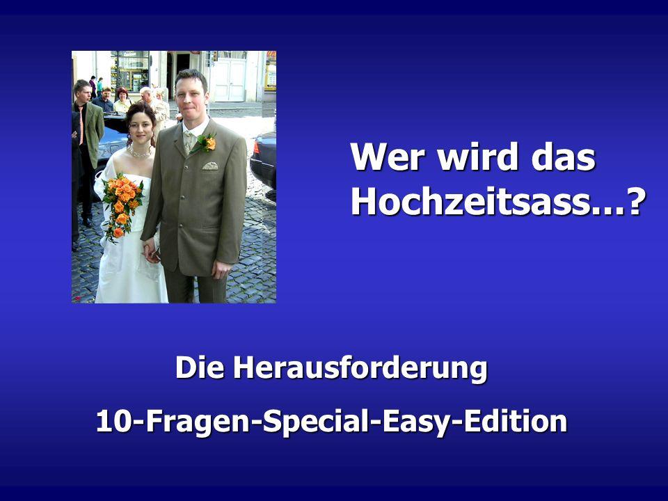Die Herausforderung 10-Fragen-Special-Easy-Edition Wer wird das Hochzeitsass...?
