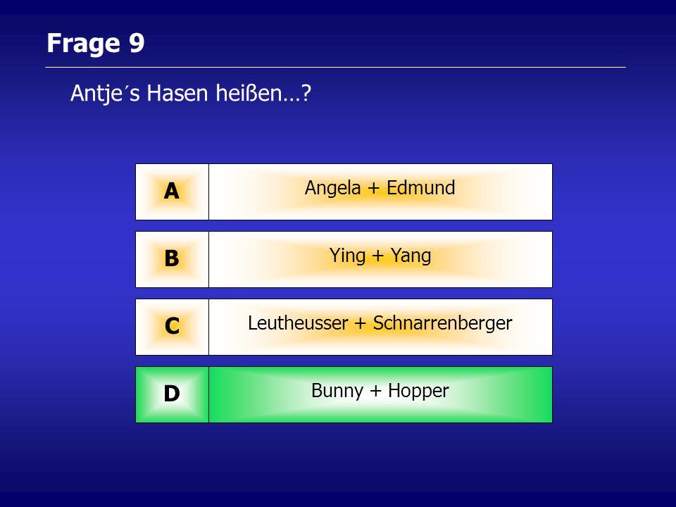 Frage 9 Antje´s Hasen heißen….