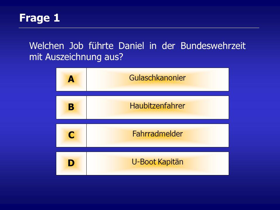 Frage 1 Welchen Job führte Daniel in der Bundeswehrzeit mit Auszeichnung aus.
