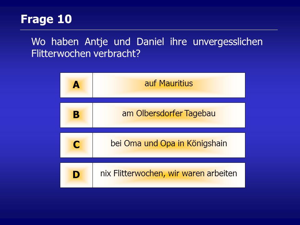 Frage 9 Angela + Edmund A Ying + Yang B Leutheusser + Schnarrenberger C Bunny + Hopper D Antje´s Hasen heißen…