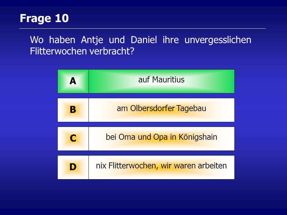 Frage 10 Wo haben Antje und Daniel ihre unvergesslichen Flitterwochen verbracht.
