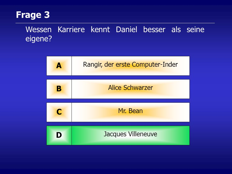 Frage 3 Rangir, der erste Computer-Inder A Alice Schwarzer B Mr.