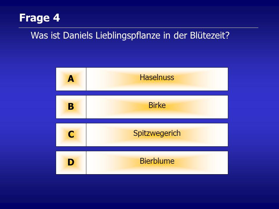Frage 4 Haselnuss A Birke B Spitzwegerich C Bierblume D Was ist Daniels Lieblingspflanze in der Blütezeit?