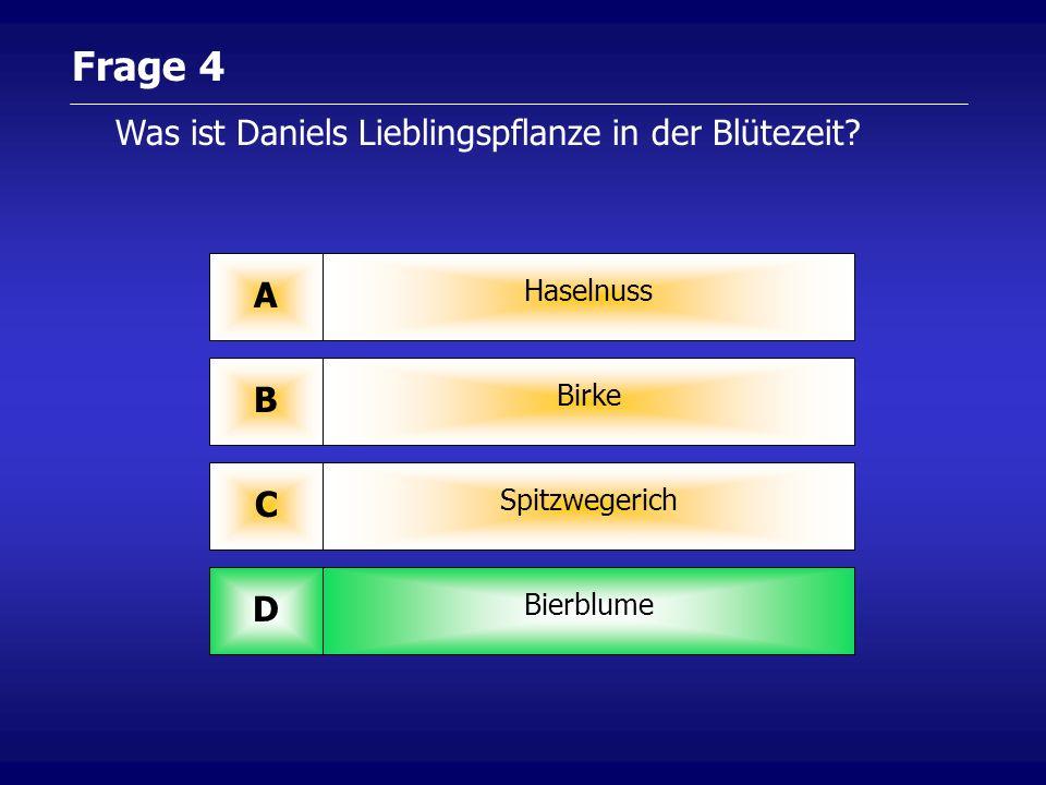 Haselnuss A Spitzwegerich C Bierblume D Birke B Frage 4 Was ist Daniels Lieblingspflanze in der Blütezeit?