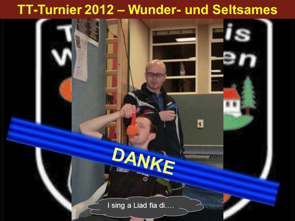 TT-Turnier 2012 – Wunder- und Seltsames I sing a Liad fia di…. DANKE