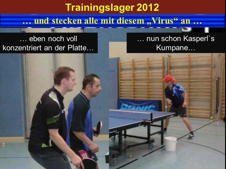 Trainingslager 2012 … und stecken alle mit diesem Virus an … … eben noch voll konzentriert an der Platte… … nun schon Kasperl`s Kumpane…
