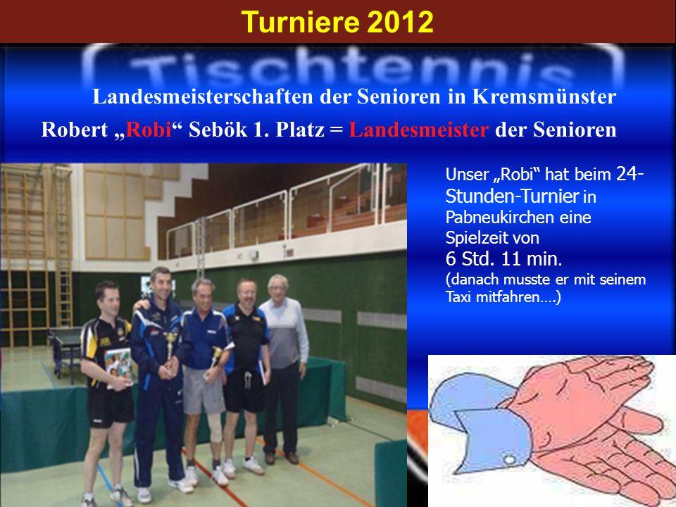 Turniere 2012 Landesmeisterschaften der Senioren in Kremsmünster Robert Robi Sebök 1. Platz = Landesmeister der Senioren Unser Robi hat beim 24- Stund