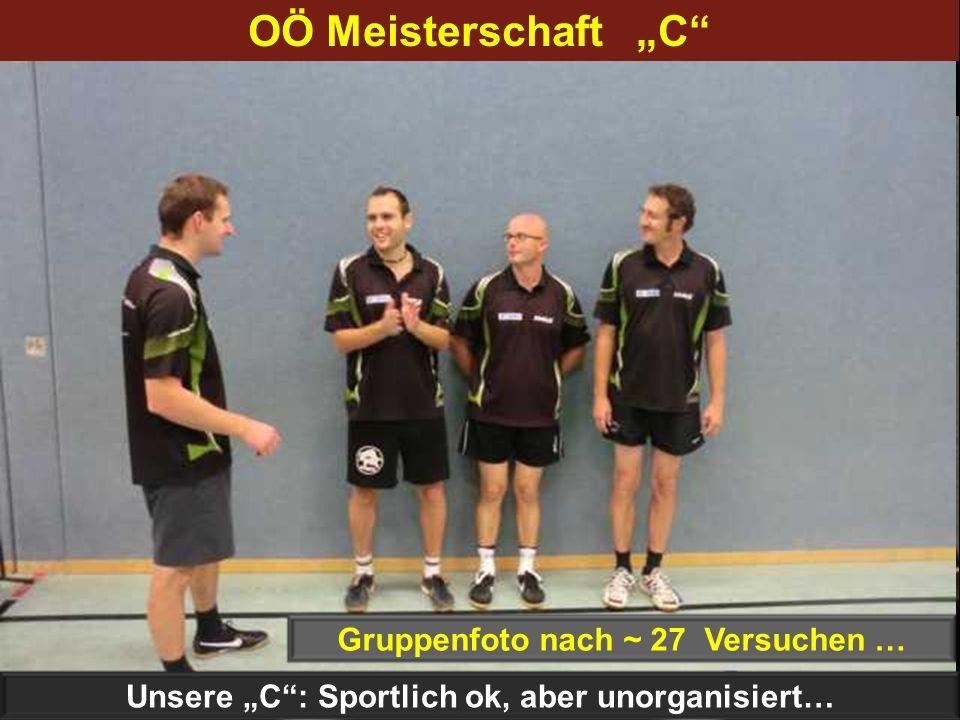 Gruppenfoto nach 6 Versuchen … Gruppenfoto nach ~ 27 Versuchen … Unsere C: Sportlich ok, aber unorganisiert… OÖ Meisterschaft C
