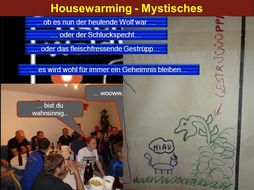Housewarming - Mystisches … bist du wahnsinnig.. … wooww.... … oder das fleischfressende Gestrüpp…… es wird wohl für immer ein Geheimnis bleiben… …ob