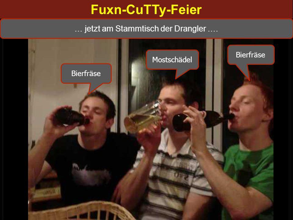 Fuxn-CuTTy-Feier Bierfräse Mostschädel … eben noch am Stammtisch der Intelektuellen …. … jetzt am Stammtisch der Drangler ….