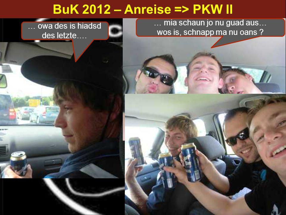 BuK 2012 – Anreise => PKW II … mia schaun jo nu guad aus… wos is, schnapp ma nu oans ? … owa des is hiadsd des letzte….