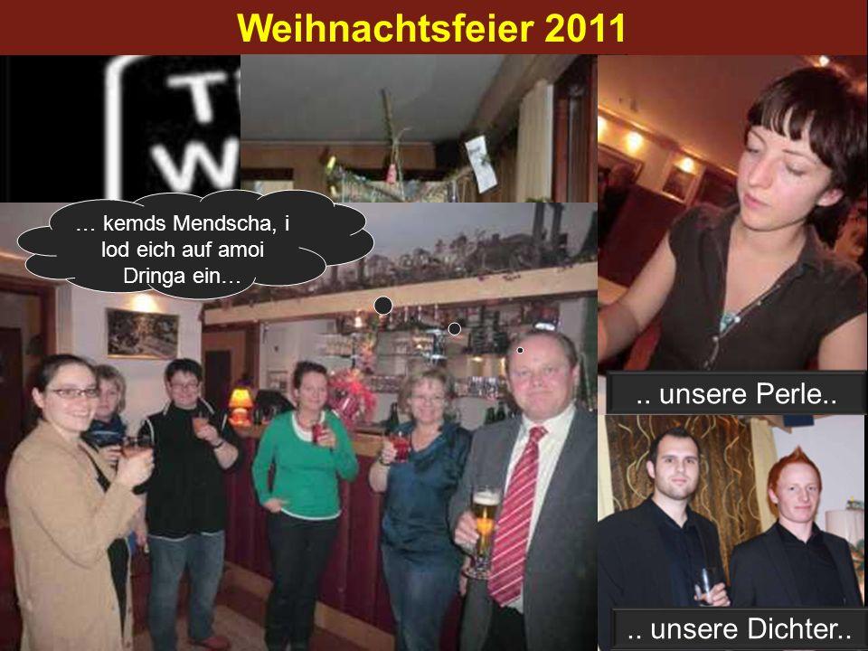 Weihnachtsfeier 2011 … kemds Mendscha, i lod eich auf amoi Dringa ein….. unsere Perle.... unsere Dichter..