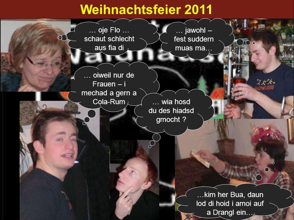 Weihnachtsfeier 2011 … oiweil nur de Frauen – i mechad a gern a Cola-Rum … oje Flo … schaut schlecht aus fia di …kim her Bua, daun lod di hoid i amoi